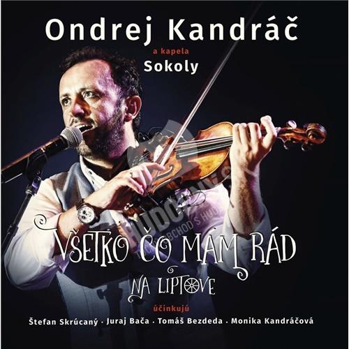 Ondrej Kandráč a kapela Sokoly - Všetko čo mám rád na Liptove (CD+DVD)